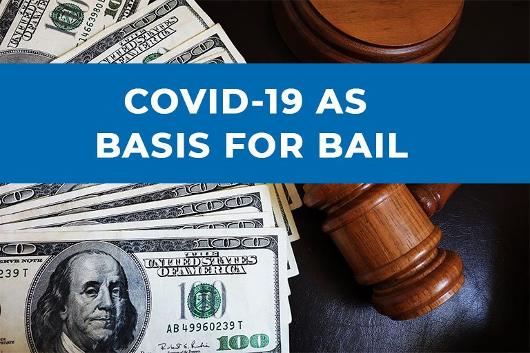 COVID-19 AS BASIS FOR BAIL