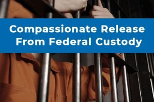 Compassionate Release from Federal Custody